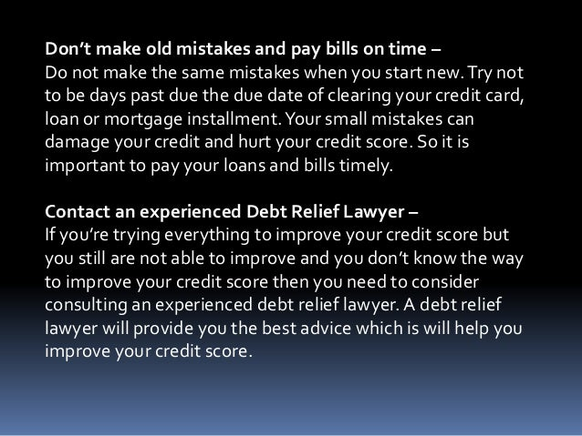 Don't make old mistakes and pay bills on time – Do not make the same mistakes when you start new.Try not to be days past d...