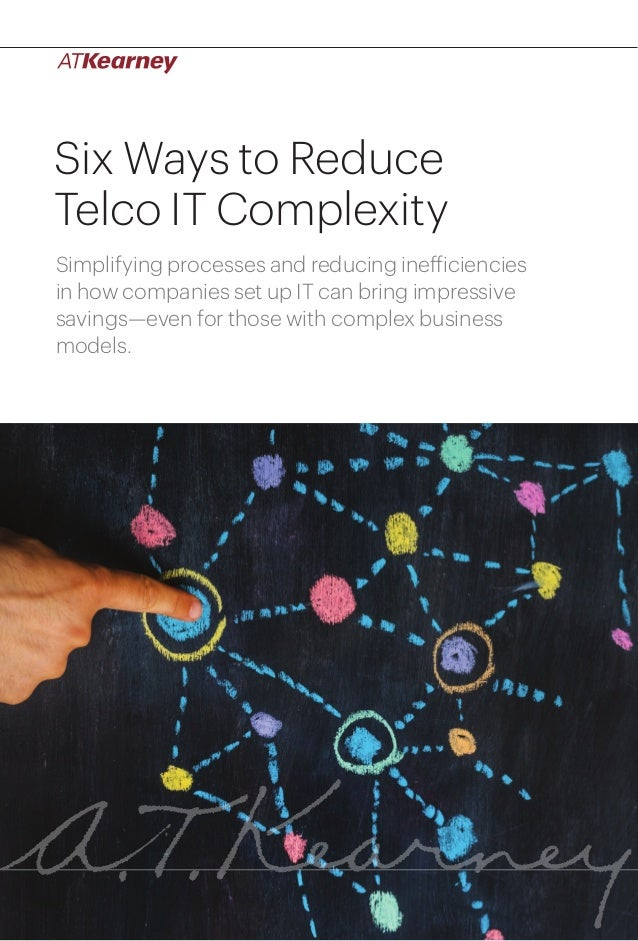 1Six Ways to Reduce Telco IT Complexity Six Ways to Reduce Telco IT Complexity Simplifying processes and reducing ineffici...