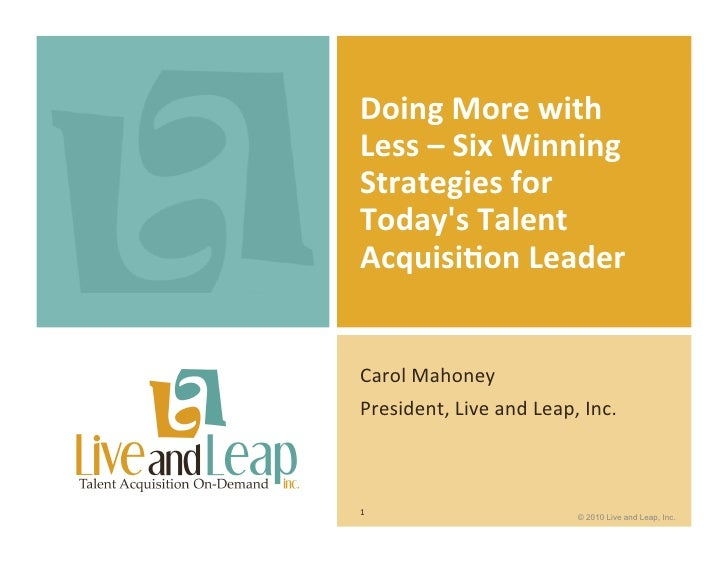 Doing	   More	   with	    Less	   –	   Six	   Winning	    Strategies	   for	    Today's	   Talent	    Acquisi>on	   Leader...
