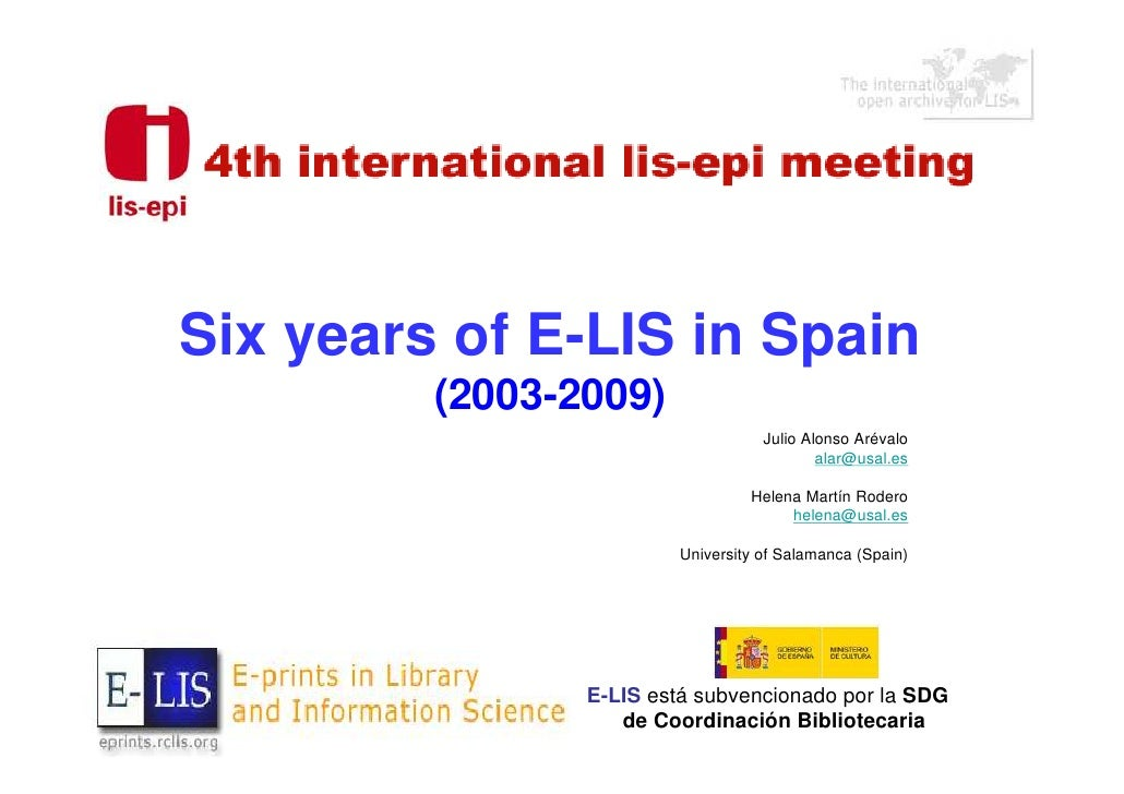 Six years of E-LIS in Spain          (2003-2009)                                    Julio Alonso Arévalo                  ...