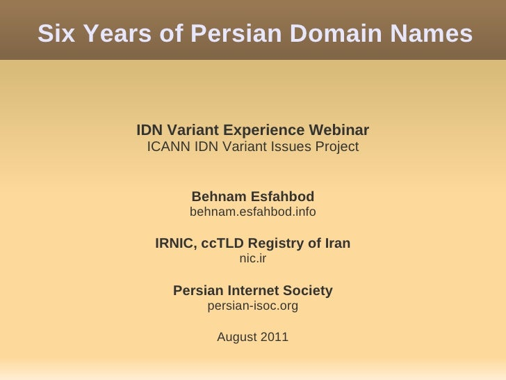 Six Years of Persian Domain Names       IDN Variant Experience Webinar        ICANN IDN Variant Issues Project            ...