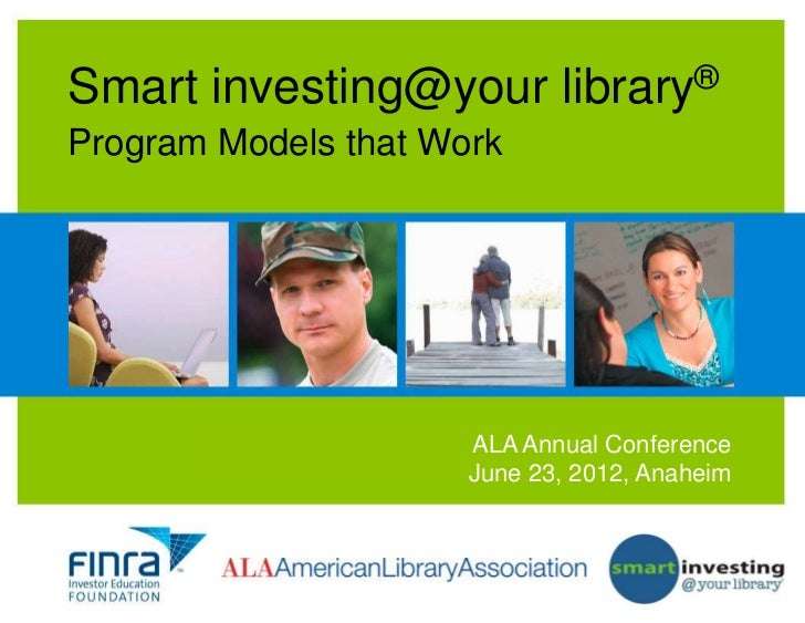 Smart investing@your              library ®Program Models that Work       INFORMING TODAY'S INVESTORS Conference          ...