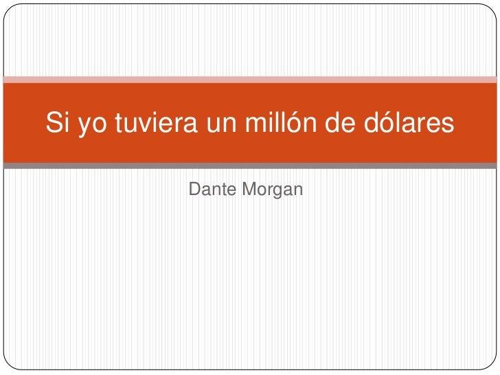 Dante Morgan<br />Si yo tuviera un millón de dólares<br />