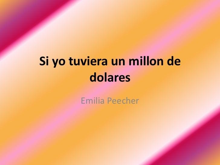 Si yo tuviera un millon de dolares<br />Emilia Peecher<br />