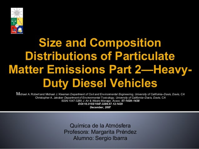 Size and Composition Distributions of Particulate Matter Emissions Part 2—Heavy- Duty Diesel Vehicles Michael A. Robert an...