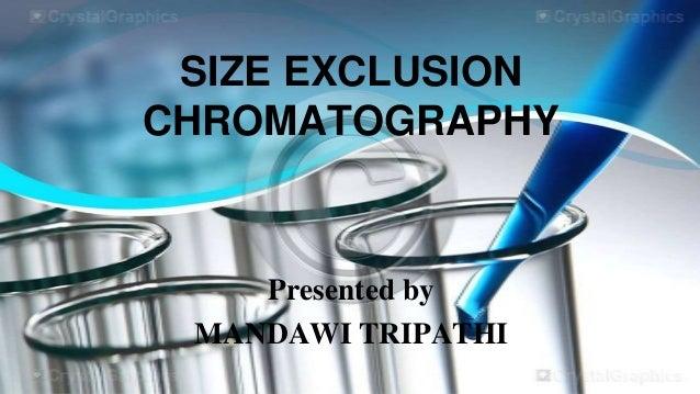 SIZE EXCLUSION CHROMATOGRAPHY  Presented by MANDAWI TRIPATHI