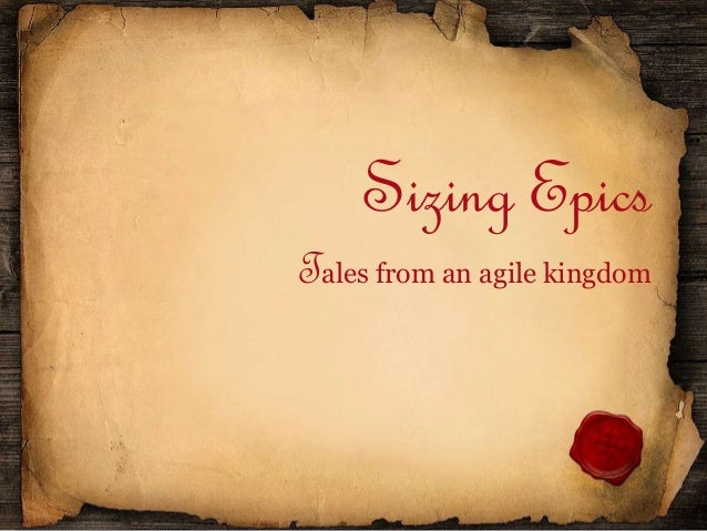 Sizing Epics Tales from an agile kingdom