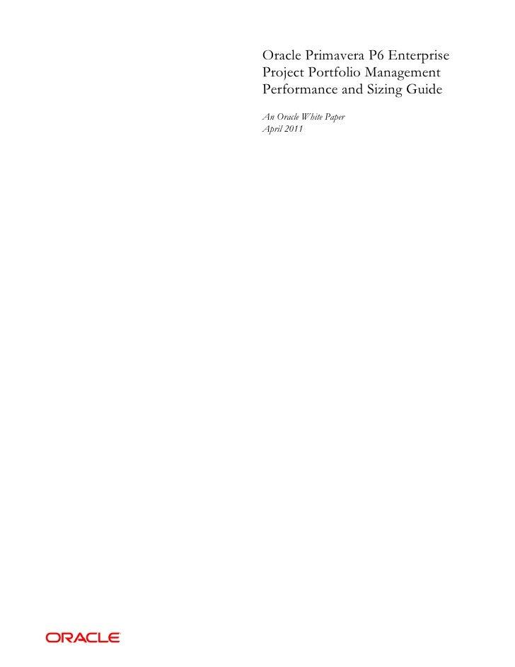 Oracle Primavera P6 EnterpriseProject Portfolio ManagementPerformance and Sizing GuideAn Oracle White PaperApril 2011