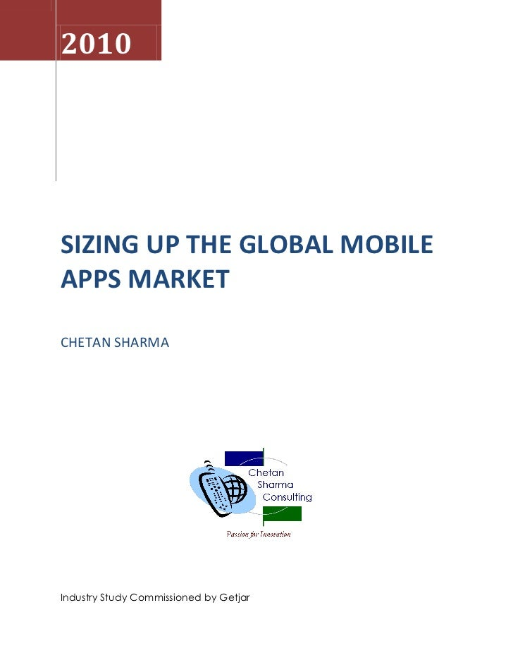 2010     SIZING UP THE GLOBAL MOBILE APPS MARKET  CHETAN SHARMA     Industry Study Commissioned by Getjar