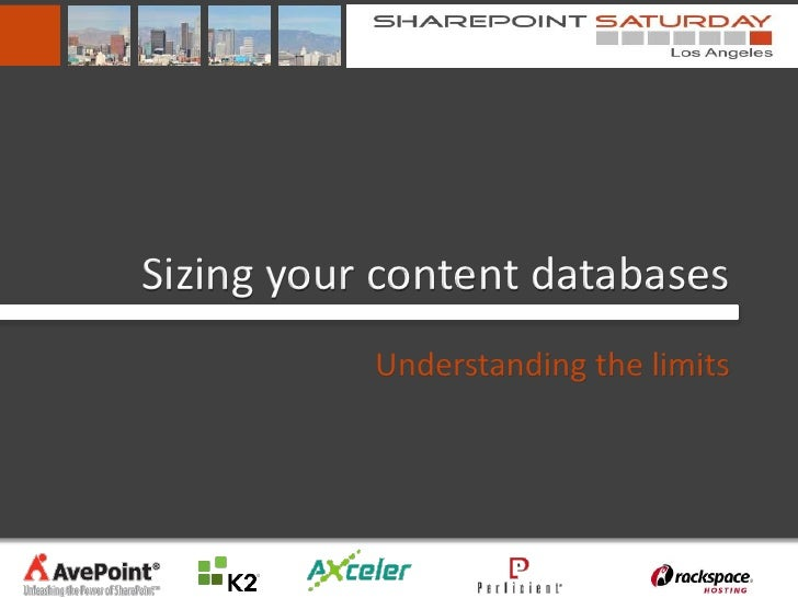 Sizing your content databases           Understanding the limits