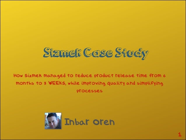 Sizmek Case Study Inbar Oren !1 How Sizmek managed to reduce product release time from 6 months to 3 WEEKS, while improvin...
