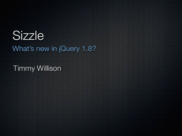 SizzleWhat's new in jQuery 1.8?Timmy Willison