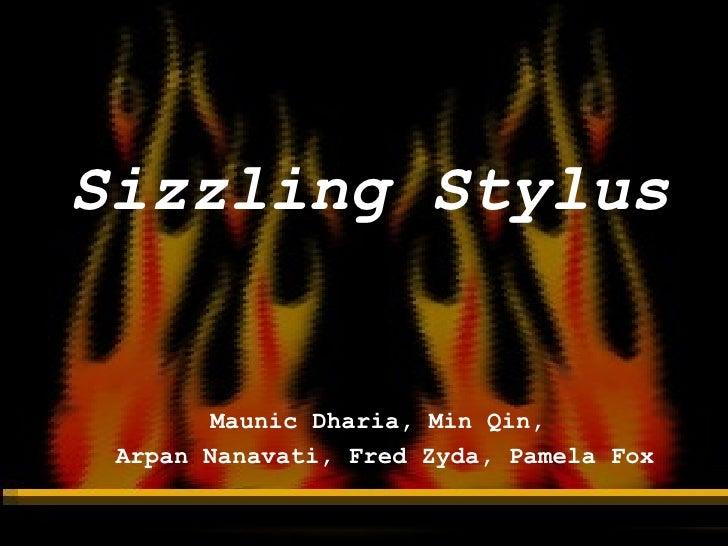 Sizzling Stylus Maunic Dharia, Min Qin,  Arpan Nanavati, Fred Zyda, Pamela Fox