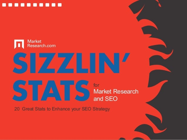 SIZZLIN' STATSfor Market Research and SEO 20 Great Stats to Enhance your SEO Strategy