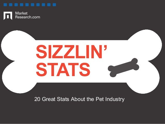 SIZZLIN'  STATS  20 Great Stats About the Pet Industry