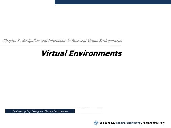 Chapter 5. Navigation and Interaction in Real and Virtual Environments                              Virtual Environments  ...