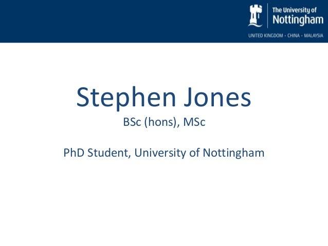 Stephen Jones BSc (hons), MSc PhD Student, University of Nottingham