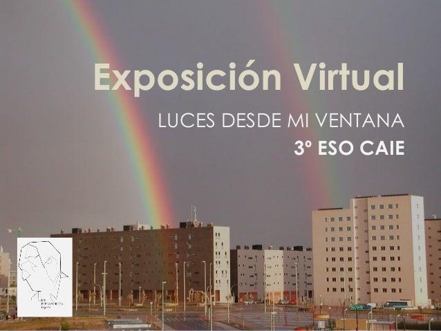 Exposici�n Virtual LUCES DESDE MI VENTANA 3� ESO CAIE