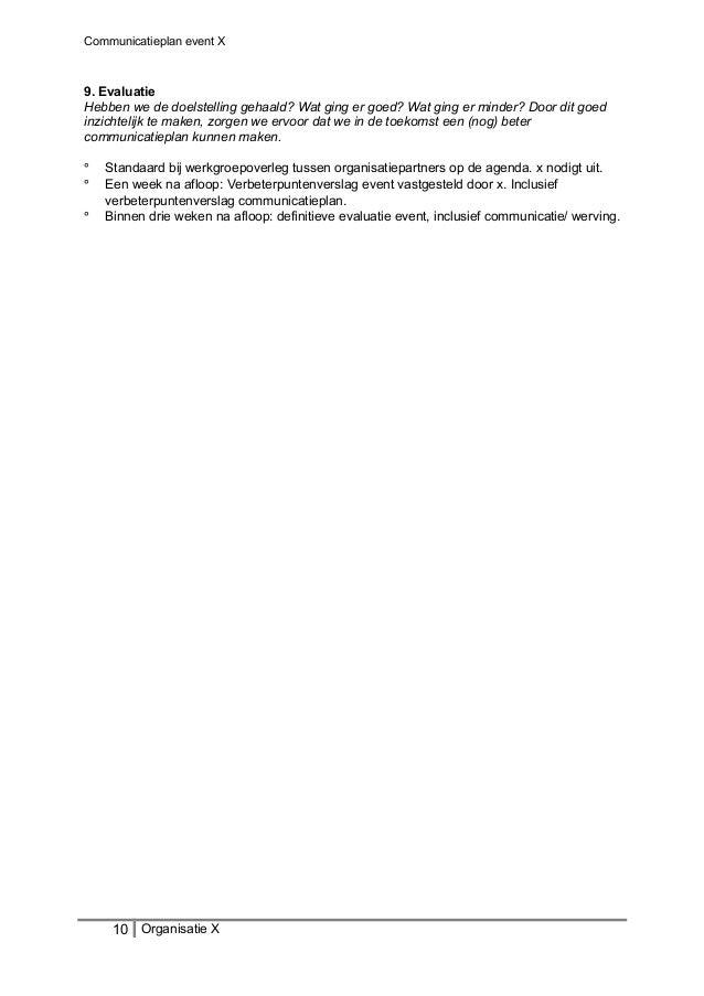 Communicatieplan event X 9. Evaluatie Hebben we de doelstelling gehaald? Wat ging er goed? Wat ging er minder? Door dit go...