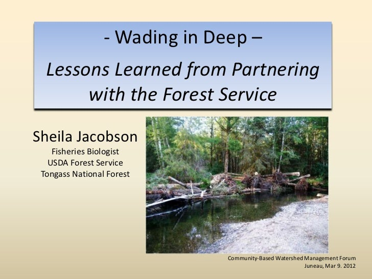 - Wading in Deep –  Lessons Learned from Partnering       with the Forest ServiceSheila Jacobson    Fisheries Biologist   ...