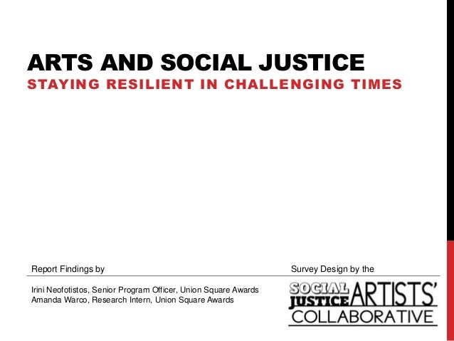 ARTS AND SOCIAL JUSTICESTAYING RESILIENT IN CHALLENGING TIMESReport Findings by                                           ...