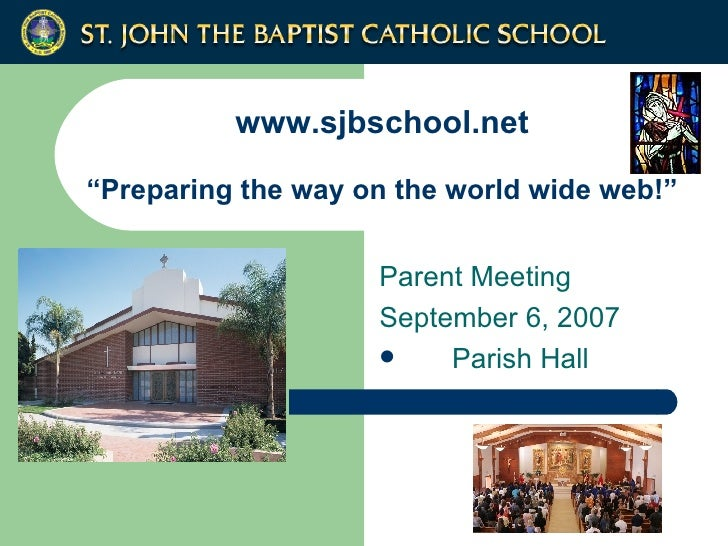 "www.sjbschool.net ""Preparing the way on the world wide web!"" <ul><li>Parent Meeting </li></ul><ul><li>September 6, 2007 </..."