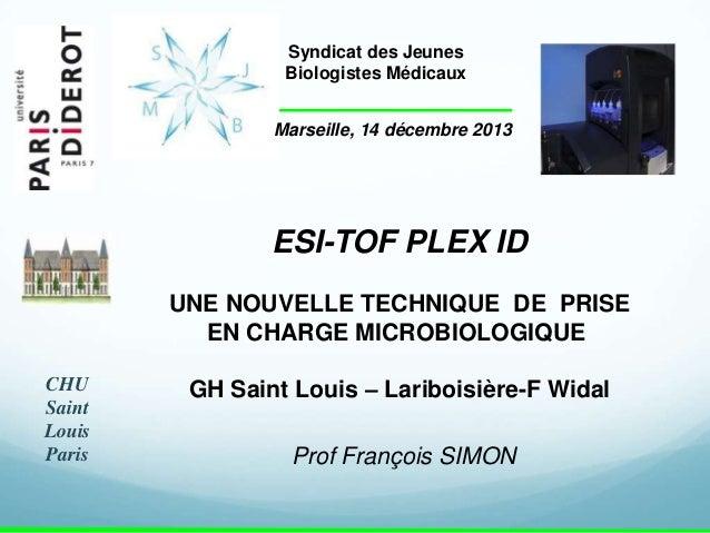 Syndicat des Jeunes Biologistes Médicaux Marseille, 14 décembre 2013  ESI-TOF PLEX ID UNE NOUVELLE TECHNIQUE DE PRISE EN C...