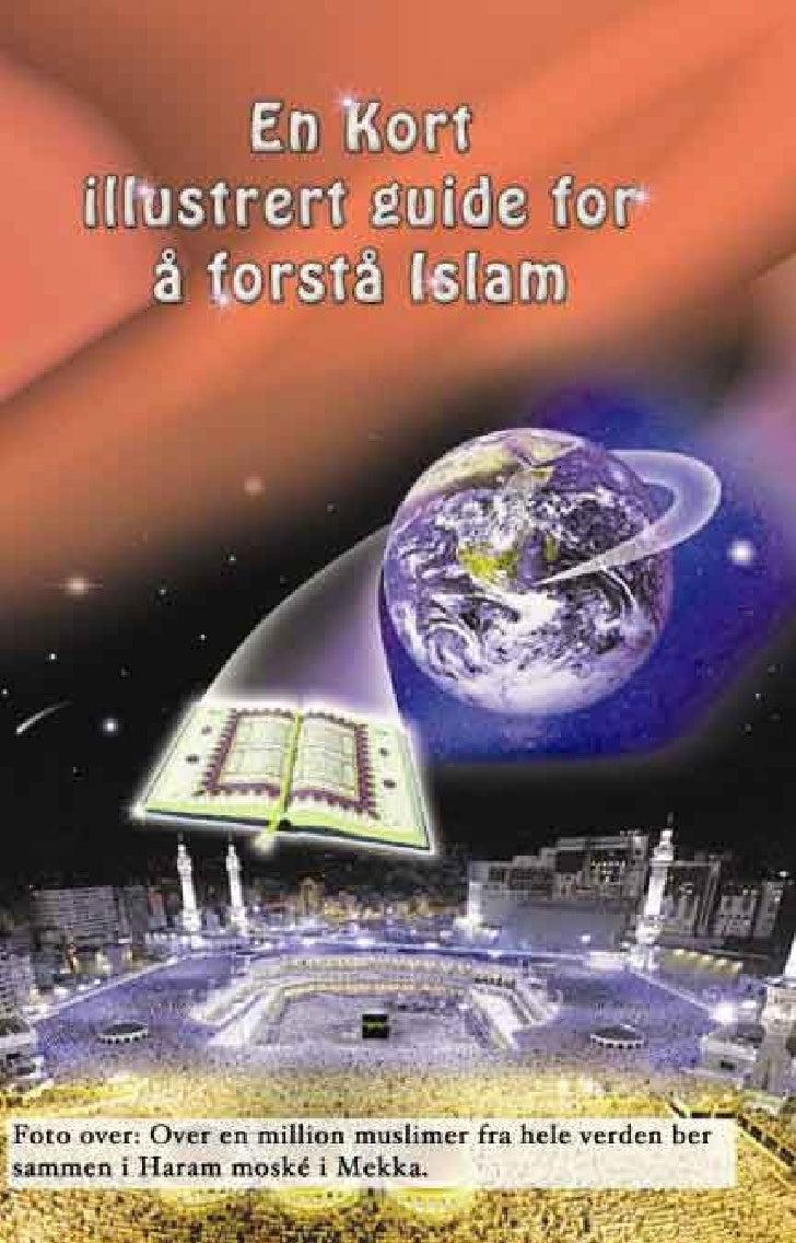 En kort illustrert guide for å forstå islam   1  For hele denne boken på internett se:          http://www.islam-guide.com...