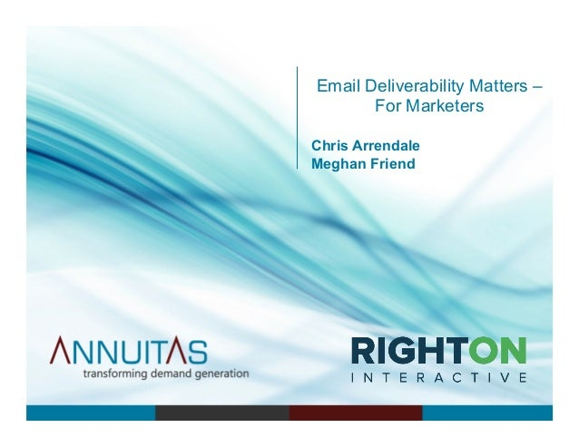 Email Deliverability Matters – For Marketers Chris Arrendale Meghan Friend