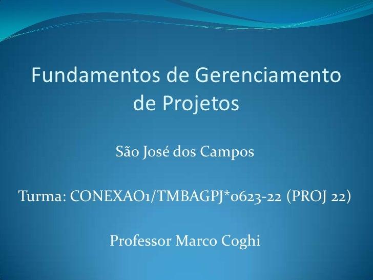 Fundamentos de Gerenciamento         de Projetos           São José dos CamposTurma: CONEXAO1/TMBAGPJ*0623-22 (PROJ 22)   ...