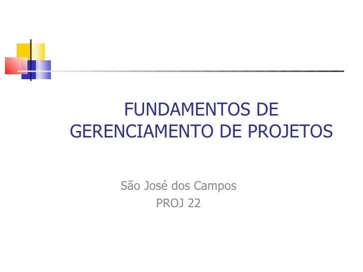 FUNDAMENTOS DEGERENCIAMENTO DE PROJETOS    São José dos Campos          PROJ 22