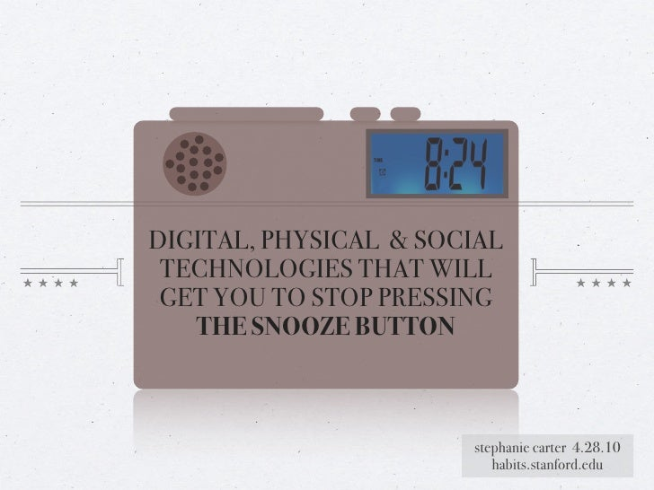 DIGITAL, PHYSICAL & SOCIAL  TECHNOLOGIES THAT WILL  GET YOU TO STOP PRESSING    THE SNOOZE BUTTON                         ...