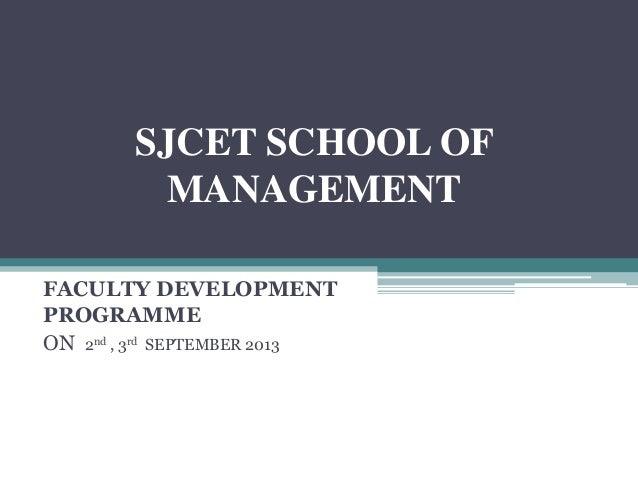 SJCET SCHOOL OF MANAGEMENT FACULTY DEVELOPMENT PROGRAMME ON 2nd , 3rd SEPTEMBER 2013
