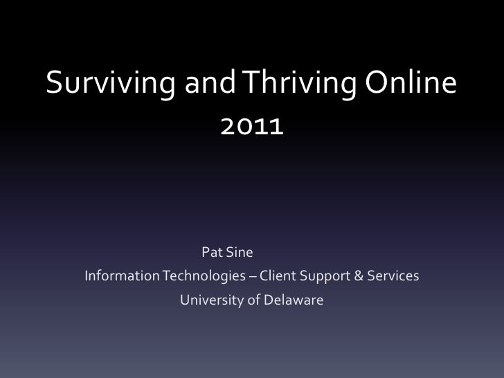 Surviving and Thriving Online            2011                    Pat Sine  Information Technologies – Client Support & Ser...