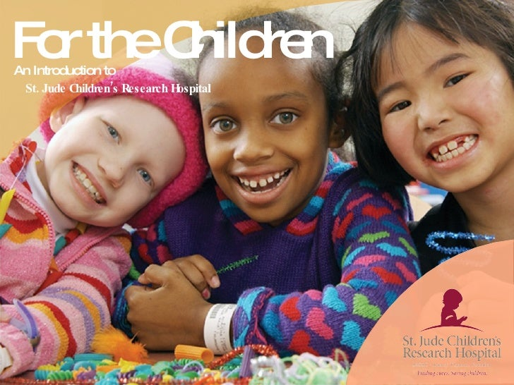 For the Children An Introduction to St. Jude Children's Research Hospital