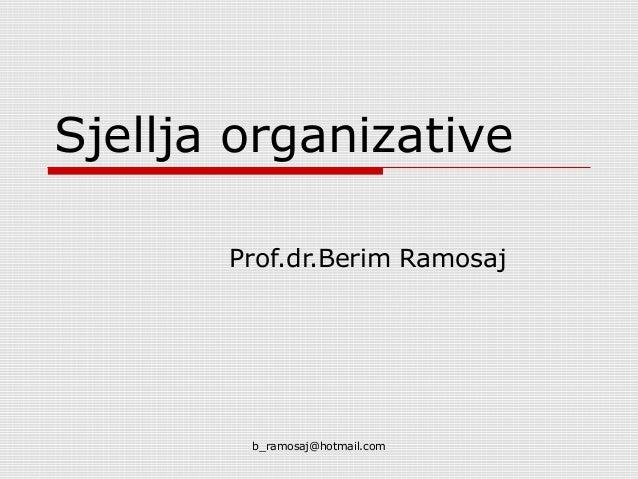 b_ramosaj@hotmail.com Sjellja organizative Prof.dr.Berim Ramosaj