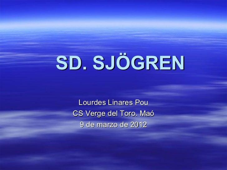 SD. SJÖGREN  Lourdes Linares Pou CS Verge del Toro. Maó  9 de marzo de 2012