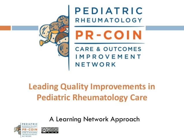 Leading Quality Improvements in Pediatric Rheumatology Care A Learning Network Approach