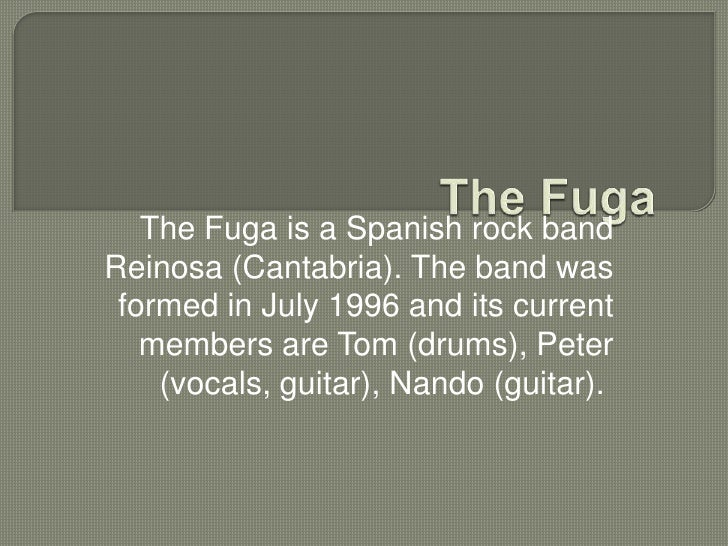 The Fuga<br />The Fuga is a Spanish rock band Reinosa (Cantabria). The band was formed in July 1996 and its current member...