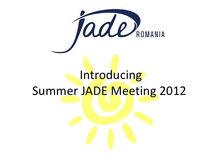 IntroducingSummer JADE Meeting 2012