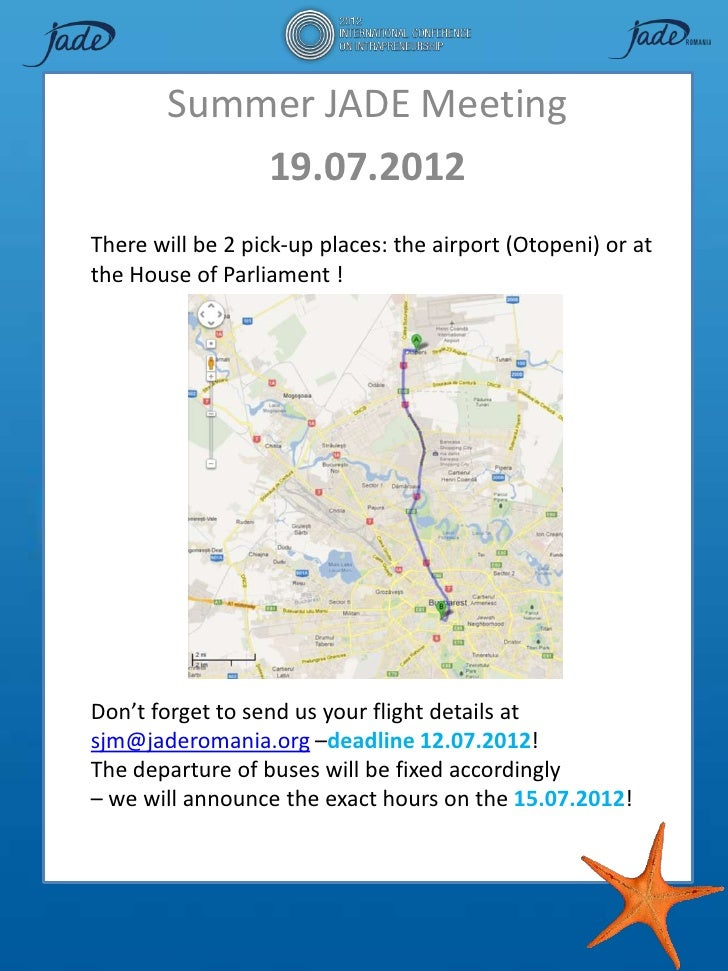 Summer JADE Meeting            19.07.2012There will be 2 pick-up places: the airport (Otopeni) or atthe House of Parliamen...