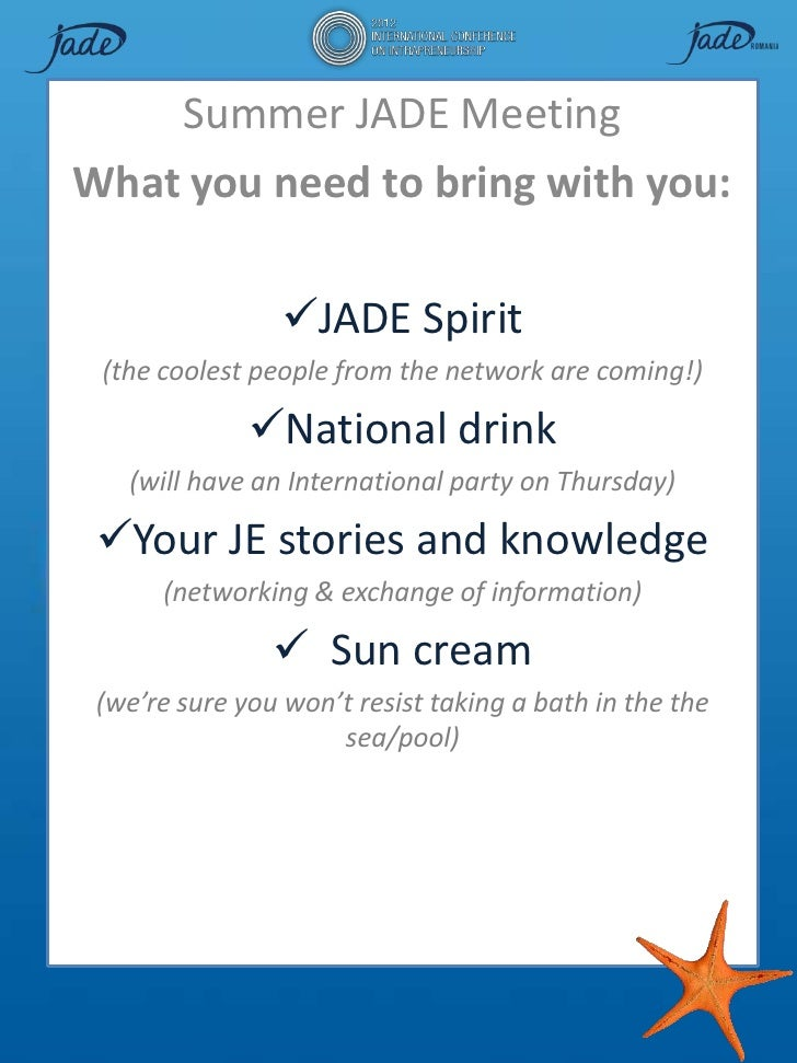 Summer JADE MeetingWhat you need to bring with you:                 JADE Spirit (the coolest people from the network are ...