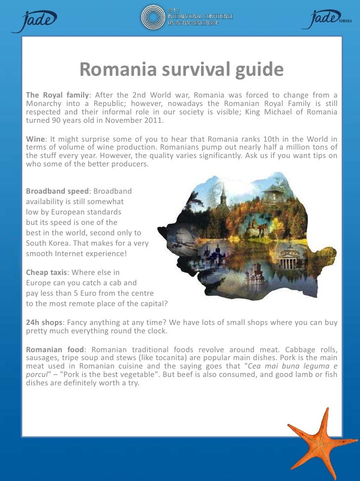 Romania survival guideThe Royal family: After the 2nd World war, Romania was forced to change from aMonarchy into a Republ...
