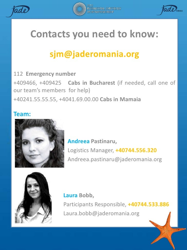Contacts you need to know:            sjm@jaderomania.org112 Emergency number+409466, +409425 Cabs in Bucharest (if needed...
