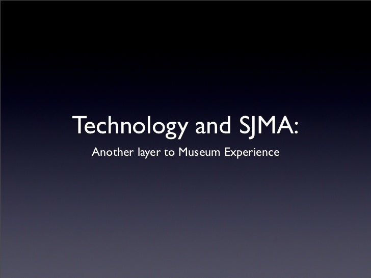 Technology and SJMA:  Another layer to Museum Experience