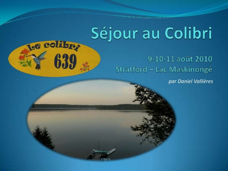 Séjour au Colibri9-10-11 août 2010Stratford – Lac Maskinongé<br />par Daniel Vallières<br />