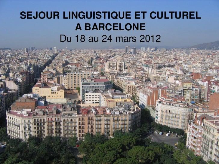 SEJOUR LINGUISTIQUE ET CULTUREL         Voyage à Santander          A BARCELONE      Du Cantabria - Espagne          18 au...