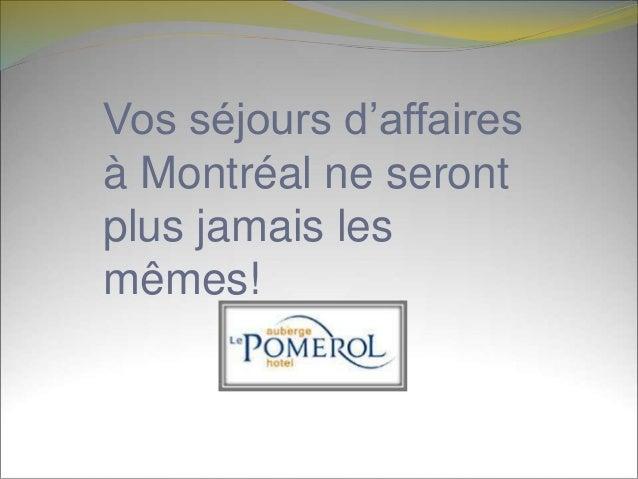 Vos séjours d'affaires  à Montréal ne seront  plus jamais les  mêmes!
