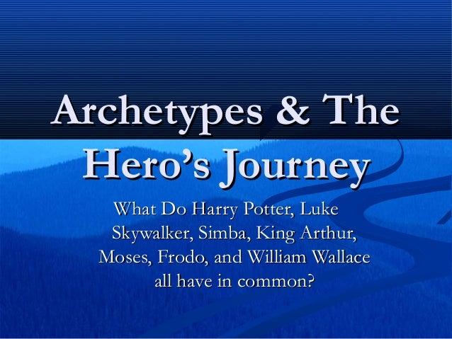Archetypes & TheArchetypes & TheHero's JourneyHero's JourneyWhat Do Harry Potter, LukeWhat Do Harry Potter, LukeSkywalker,...