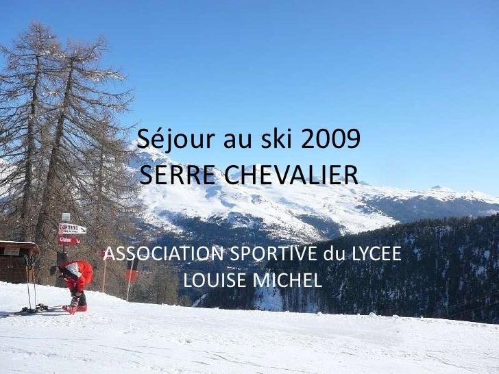 Séjour au ski 2009    SERRE CHEVALIER  ASSOCIATION SPORTIVE du LYCEE        LOUISE MICHEL